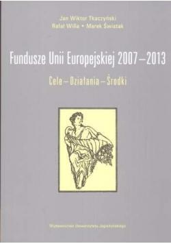 Fundusze Unii Europejskiej 2007  do 2013 Cele Działania Środki
