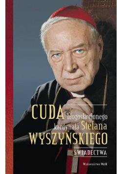 Cuda błogosławionego kardynała Stefana Wyszyńskiego