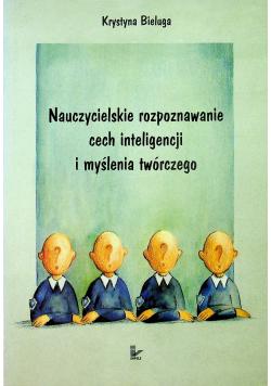 Nauczycielskie rozpoznawanie cech inteligencji i myślenia twórczego