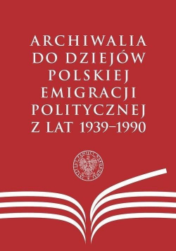 Archiwalia do dziejów polskiej emigracji pol