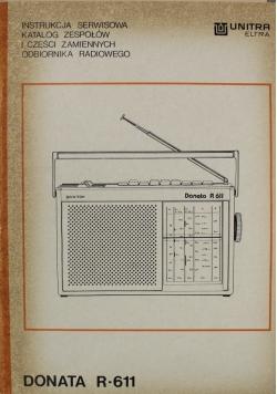 Instrukcja serwisowa Katalog zespołów i części zamiennych odbiornika radiowy Donata R 611