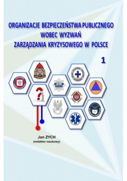 Organizacja bezpieczeństwa publicznego wobec wyzwań zarządzania kryzysowego w Polsce 1