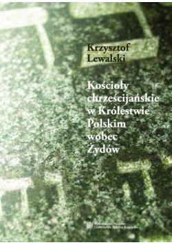Kościoły chrześcijańskie w Królestwie Polskim wobec Żydów