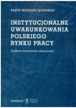 Instytucjonalne uwarunkowania polskiego rynku pracy