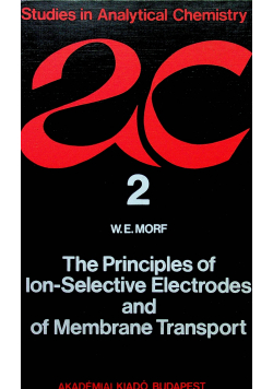 The Principles of ion selective electrodes and of membrane transport