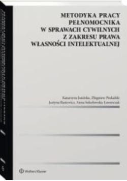 Metodyka pracy pełnomocnika w sprawach cywilnych z zakresu prawa własności intelektualnej