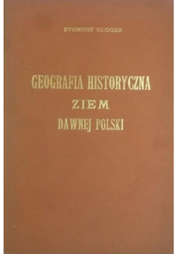 Geografia historyczna ziem dawnej Polski reprint z 1903r