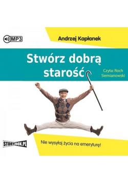 Stwórz dobrą starość.. audiobook