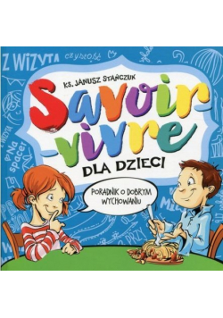 Savoir - vivre dla dzieci Poradnik o dobrym wychowaniu