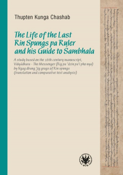 The Life of the Last Rin Spungs pa Ruler and his Guide to Śambhala
