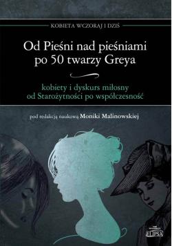 Od Pieśni nad pieśniami po 50 twarzy Greya - kobiety i dyskurs miłosny od Starożytności po współczesność