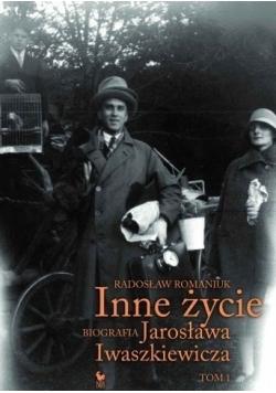 Inne życie Biografia J Iwaszkiewicza Tom 1