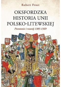 Oksfordzka historia Unii Polsko Litewskiej Tom I