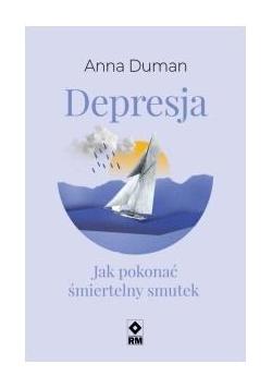 Depresja Jak pokonać śmiertelny smutek