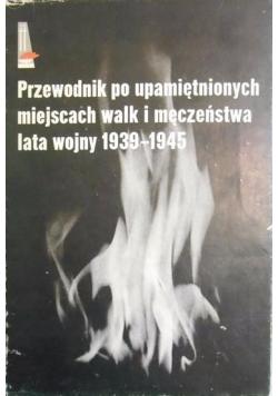 Przewodnik po upamiętnionych miejscach walk i męczeństwa lata wojny 1939 1945