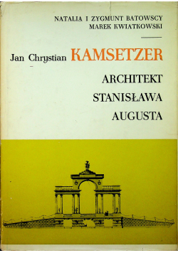 Jan Chrystian Kamsetzer Architekt Stanisława Augusta