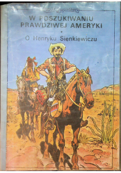 W poszukiwaniu prawdziwej Ameryki O Henryku Sienkiewiczu
