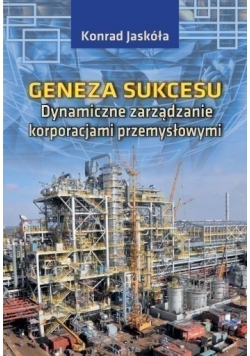 Geneza Sukcesu Dynamiczne zarządzanie korporacjami przemysłowymi