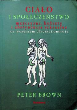 Ciało i społeczeństwo mężczyźni, kobiety i abstynencja seksualna we wczesnym chrześcijaństwie