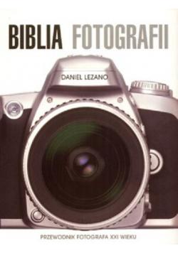 Biblia fotografii Przewodnik fotografa XXI wieku