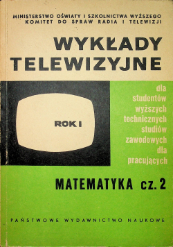 Wykłady telewizyjne Rok I Matematyka Część 2