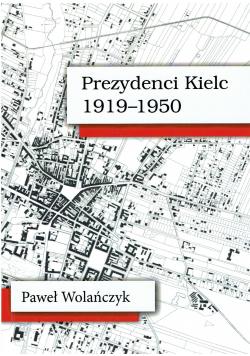 Prezydenci Kielc 1919 1950 plus autograf Wolańczyka