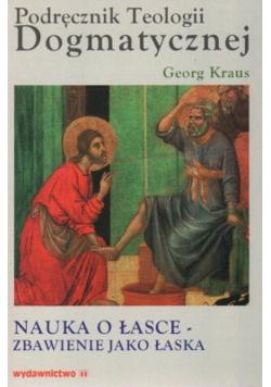 Podręcznik Teologii Dogmatycznej Nauka o łasce  zbawienie jako łaska