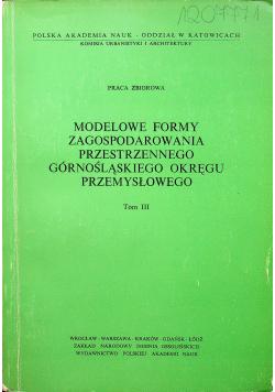 Modelowe formy zagospodarowania przestrzennego górnośląskiego okręgu przemysłowego Tom 3
