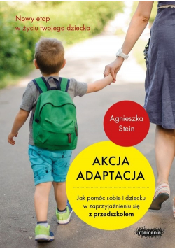 Akcja adaptacja Jak pomóc dziecku i sobie w zaprzyjaźnieniu się z przedszkolem