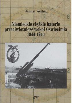 Niemieckie cięzkie baterie przeciwlotnicze wokół Oświęcimia 1944-1945