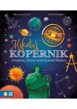 Mikołaj Kopernik geniusz który wstrzymał Słońce