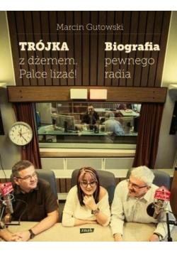 Trójka z dżemem palce lizać Biografia pewnego radia