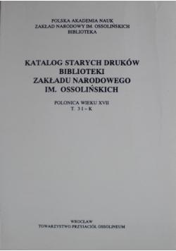 Katalog starych druków biblioteki Zakładu Narodowego im Ossolińskich T 3 I K