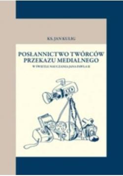 Posłannictwo twórców przekazu medialnego w świetle nauczania Jana Pawła II