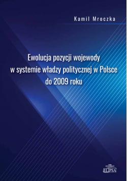 Ewolucja pozycji wojewody w systemie władzy politycznej w Polsce do 2009 roku