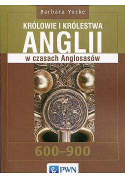 Królowie i królestwa Anglii w czasach Anglosasów 600 - 900