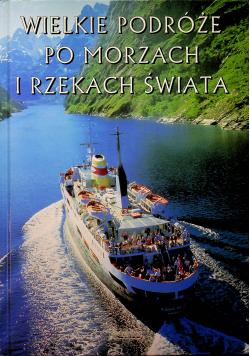 Wielkie podróże po morzach i rzekach świata