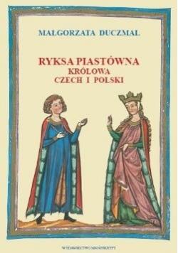 Ryksa Piastówna Królowa Czech i Polski