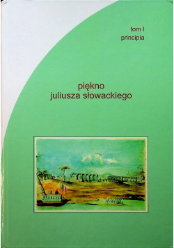 Piękno Juliusza Słowackiego Tom I  Principia