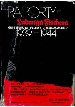 Raporty Ludwiga Fischera gubernatora Dystryktu Warszawskiego 1939 1944