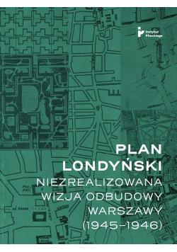Plan londyński Niezrealizowana wizja odbudowy Warszawy 1945-1946