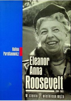 Eleanor Anna Roosevelt W cieniu wielkiego męża