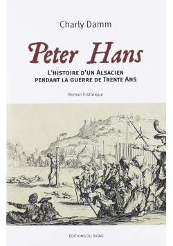 Peter Hans L histoire d un Alsacien pendant la guerre de trente ans