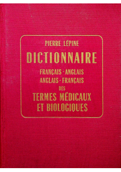 Dictionnaire francais anglais des termes medicaux et biologiques