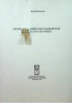 Studia z dziejów idei naukowych Biologia XVII XIX wieku
