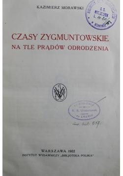 Czasy Zygmuntowskie na tle prądów odrodzeniowa 1922 r