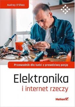 Elektronika i internet rzeczy. Przewodnik dla...