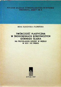 Twórczość plastyczna w środowiskach robotniczych Górnego Śląska