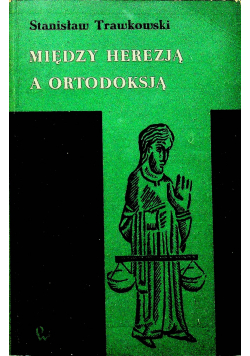 Między herezją a ortodoksją