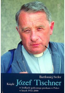 Ksiądz Józef Tischner w środkach społecznego przekazu w Polsce w latach 1955 - 2000